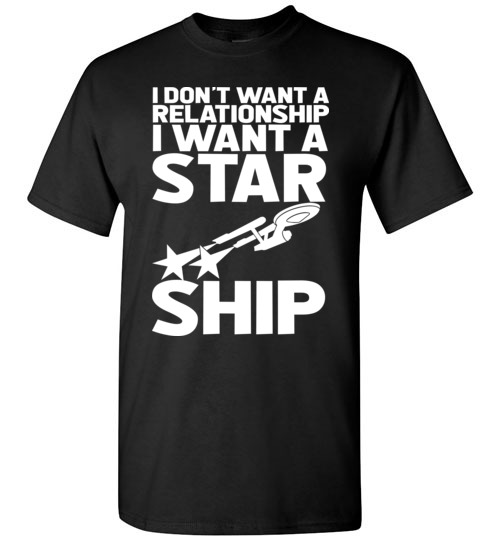 I don't want a relationship, I want a Star Ship Funny Star Wars Shirts