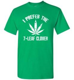 $18.95 – I Prefer The 7-Leaf Clover Tshirts Funny St Patricks Day Marijuana Tee T-Shirt