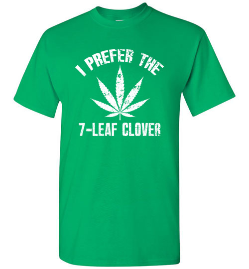 I Prefer The 7-Leaf Clover Tshirts Funny St Patricks Day Marijuana Tee