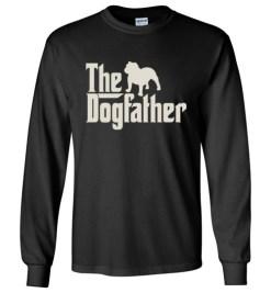$23.95 – The Dogfather Bulldog Shirts Funny Dog Dad Long Sleeve T-Shirt