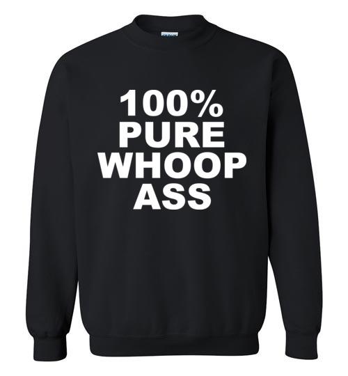 $29.95 – 100% Pure Whoop Ass Funny Sweatshirt