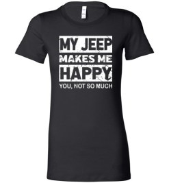 $19.95 – My Jeep Makes Me Happy, You Not So Much T-Shirts Funny Jeep Lovers Gift Lady T-Shirt