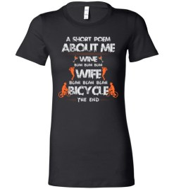 $19.95 – A Short Poem About Me Wine Wife Bicycle Funny Cyclist Wife Lady T-Shirt
