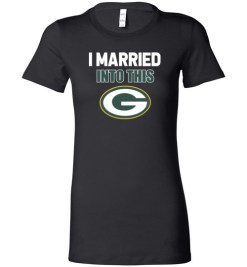 $19.95 – I Married Into This Green Bay Packers Funny Football NFL Lady T-Shirt