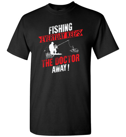 Fishing Every Day Keeps The Doctor Away Funny Fishing T-Shirts