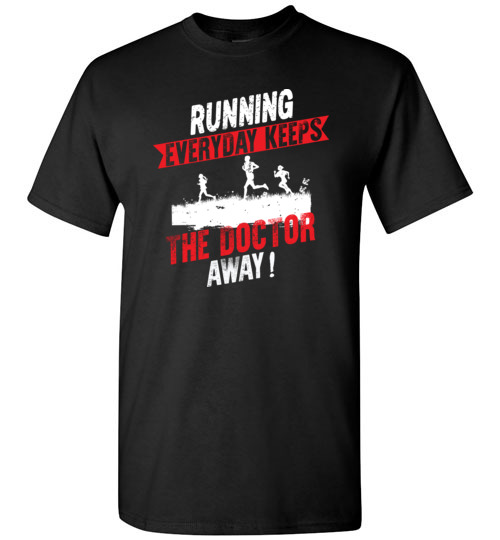 Running Every Day Keeps The Doctor Away Funny Runners T-Shirts