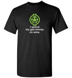 $18.95 – I Spend My Gas Money on Wine T-Shirts EV Funny Gift T-Shirt