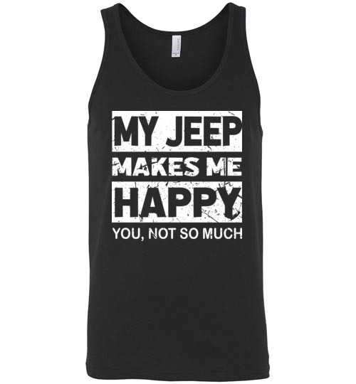 $24.95 – My Jeep Makes Me Happy, You Not So Much T-Shirts Funny Jeep Lovers Gift Unisex Tank