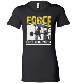 $19.95 – Force Lift You Must T-Shirts gift for Gymers Lady T-Shirt