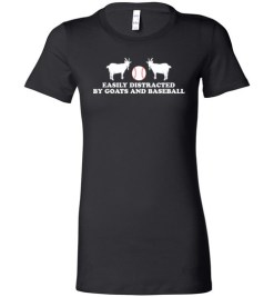 $19.95 – Easily Distracted by Goats and Baseball Funny Goats Lovers Lady T-Shirt