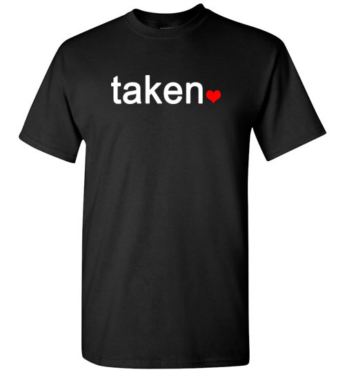 IN LOVE AND TAKEN T-SHIRTs Great valentines Day Gift