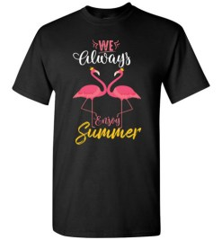 $18.95 – Flamingo We always enjoy summer funny T-Shirt