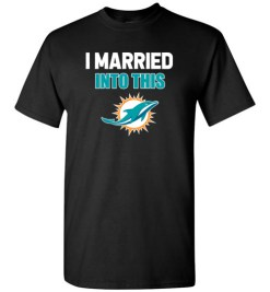 $18.95 – I Married Into This Miami Dolphins Funny Football NFL T-Shirt