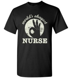 $18.95 – Funny Nurse Graphic Quote T-Shirts saying World's Okayest Nurse T-Shirt