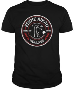 Eddie Aikau Would Go Classic New Shirt