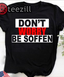 Don't Worry Be Soffen Shirt Dont Worry Be Soffen T-Shirt