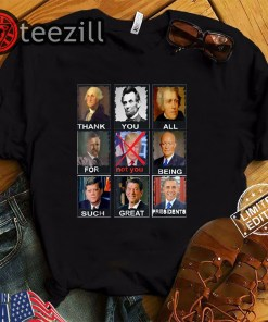 Thank You All For not you Being Such Great Presidents Shirt