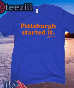 Pittsburgh Started It Blue T-Shirt