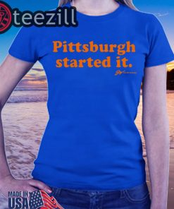 Pittsburgh Started It Blue T-Shirts