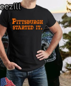 Pittsburgh Started It Shirts Ohio Football Gift