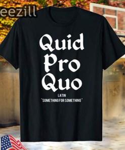 Quid Pro Quo - Trump Quote Funny Political T-Shirt