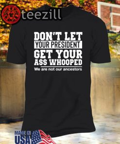 Don't Let Your President Get Your Ass Whooped TShirt