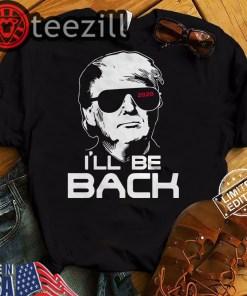 I'll Be Back Trump 2020 Shirt