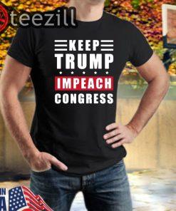 Keep Trump Impeach Congress Supporters Trump 2020 TShirt