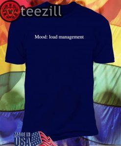 Mood Load Management T-Shirts