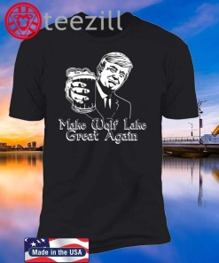 Donald Trump Make Wolf Lake Great Again TShirt