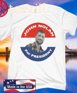 JOHN NOLAN FOR PRESIDENT SHIRT
