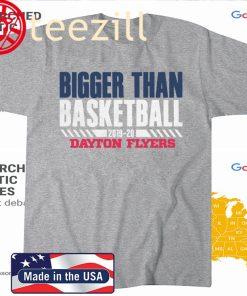 BIGGER THAN BASKETBALL 2019 - 2020 Dayton Flyes Tshirt