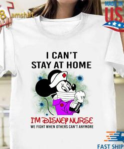 Mickey Mouse I Can't Stay At Home I'm Disney Nurse 2020 Shirt