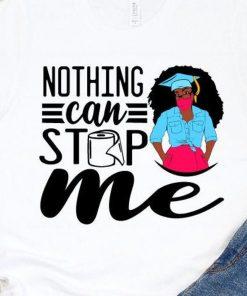Nothing can stop me class of 2020 shirt, Black Woman, Graduation Black and Educated Fashion Black Girl Magic, black girl 2020 tshirt