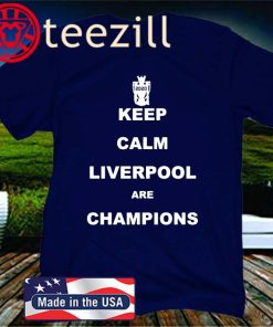 Keep Calm Liverpool FC Are Champions 2019 - 2020 Gift Shirt