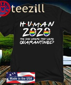 LGBT Human 2020 the one where they were quarantined gift shirt
