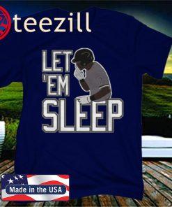 LET 'EM SLEEP SHIRT