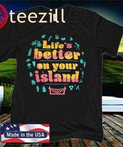 Life's Better On Your Island Unisex Shirt