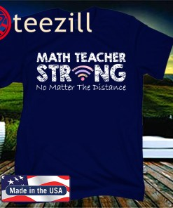Math Teacher Strong No Matter The Distance Math Teacher Shirt