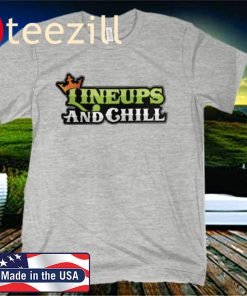 LINEUPS AND CHILL SHIRTS