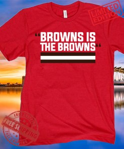 BROWNS IS THE BROWNS TEE SHIRT