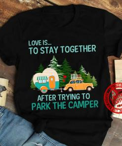 Love Is To Stay Together After Trying To Park The Camper 2021 Shirt
