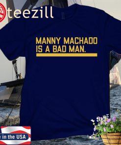MANNY MACHADO IS A BAD MAN CUSTOM SHIRT