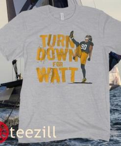 T.J. WATT TURN DOWN FOR WATT TEE SHIRT