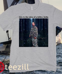 This Is The Skin Of A Killer Bella Poster Shirt
