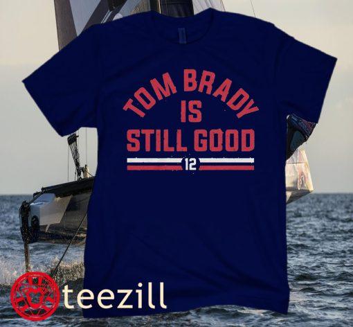 Tom Brady Is Still Good Football Tee Shirt