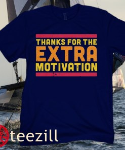 THANK FOR THE EXTRA MOTIVATION UNISEX SHIRTS