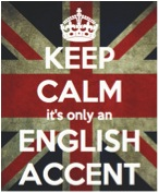 keep calm it's only an english accent