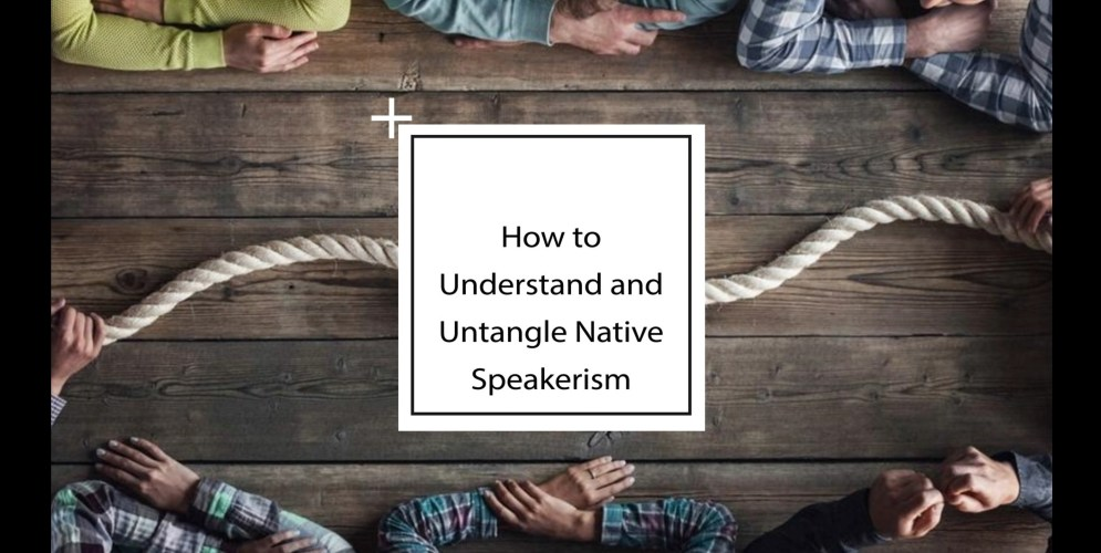 how to understand and untangle native speakerism