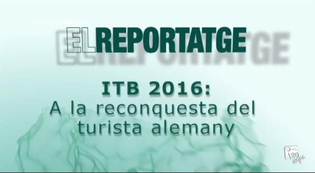 14/03 El Reportatge: ITB 2016, A la reconquesta del turista alemany